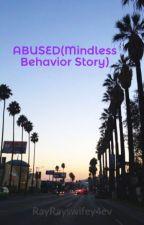 ABUSED(Mindless Behavior Story) by RayRayswifey4ev