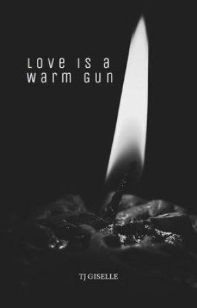 Love is a Warm Gun by TJGiselle