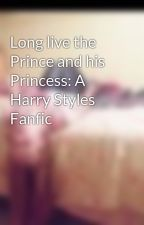 Long live the Prince and his Princess: A Harry Styles Fanfic by Rachel_Ginger146