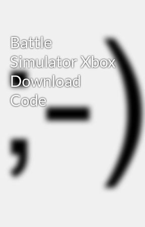 Battle Simulator Xbox Download Code - Wattpad