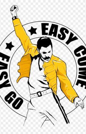 EASY COME EASY GO (QueenFanFiction) by annebel-de-fietsbel