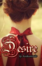 DESIRE (One Shot Series) -- *RATED R by bcozkaorisaidso