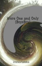 Were One and Only (BoyxBoy) by immortaleka