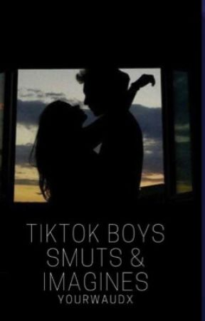 TikTok boys smuts & imagines♡ by YourWaudx