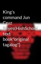 "King's command Jun Cruz Reyes(HishSchool text book""original tagalog"") by ChitongJamisolaSalin"