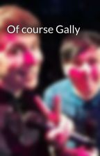 Of course Gally  by MillieGallagher