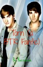 Torn (A Big Time rush fanfic) by RazzyLove
