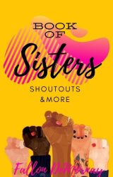 The Book of SISTERS (shoutouts & more) by FallonDeMornay