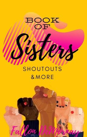 The Book of SISTERS (shoutouts & more) **COMING SOON!** by FallonDeMornay