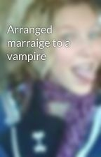 Arranged marraige to a vampire by Madi3546