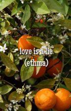 love is a lie (ethma) by spiicydxlan