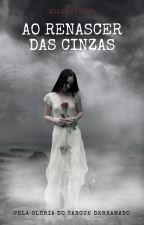 Ao renascer das cinzas || Pela glória do sangue derramado by AllanPyrrho