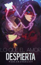 Lo que el amor despierta [Miraculous Ladybug][Finalizado] by PaolaRangel439