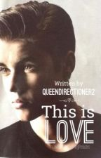 This Is Love (A Justin Bieber Fan fic) by QueenDirectioner2
