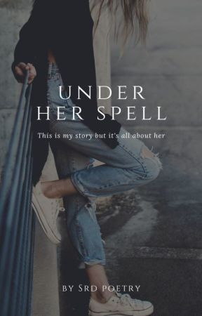 Under Her Spell by Srdpoetry
