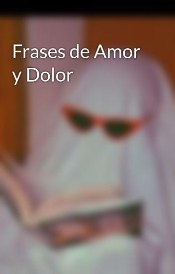 Frases De Amor Y Dolor Abigail Ortiz Wattpad
