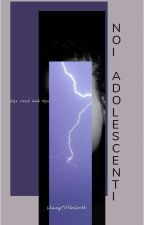 Noi adolescenti by ChangeToTheWorld