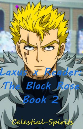Fairy Tail~Laxus x Reader: The Black Rose