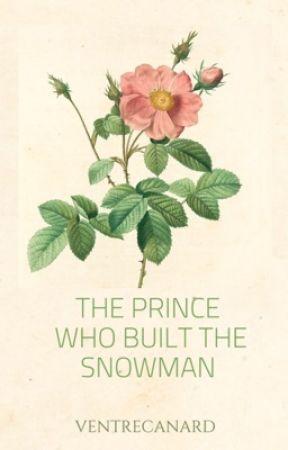 The Prince Who Built the Snowman (Prince Series #4) by VentreCanard