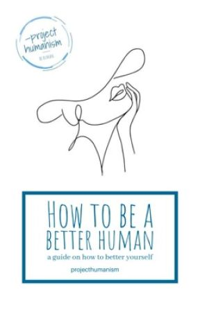 how to be a better human  by projecthumanism