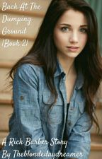 Back at the Dumping Ground (Rick Barber)  Book 2  by Theblondedaydreamer