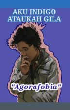 """Aku Indigo ataukah Gila """"Agorafobia"""" by San_K_San"""