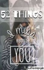 52 Things: I Miss About You by koalatte