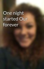 One night started Our forever by harrystyleswf