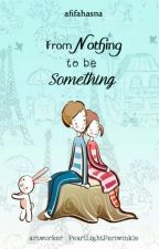 From Nothing To Be Something by afifahasna