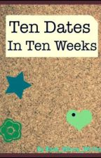 10 Dates, in 10 Weeks by Writer_In_Residence