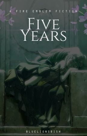 Five Years [Fire Emblem Three Houses] by bluelionsbish