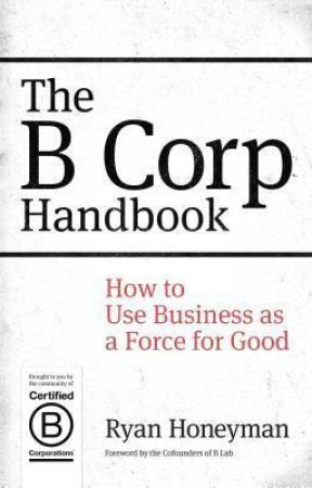 PDF The B Corp Handbook: How to Use Business as a Force for