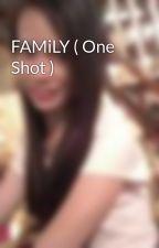 FAMiLY ( One Shot ) by IamAlly10