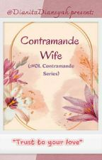 CONTRAMANDE WIFE [COMPLETED] by DianitaDiansyah