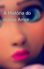 A História do nosso Amor by mel1904