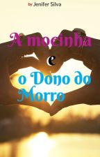 A Mocinha e o Dono Do Morro by aa_Jenifer