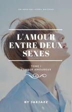 Tome I - L'amour entre deux sexes : Tomber amoureux by JaeJazz