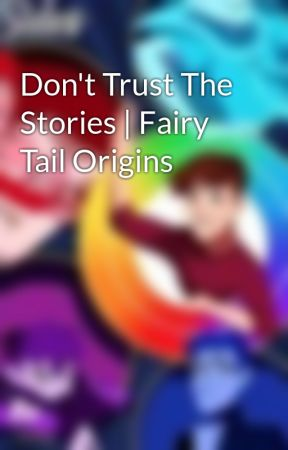 Don't Trust The Stories | Fairy Tail Origins  by mainshipper098