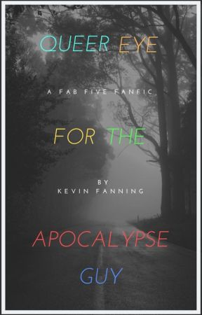 Queer Eye for the Apocalypse Guy by kfxinfinity