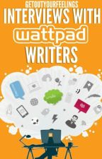 Interviews With Wattpad Writer's by _getoutyourfeelings_