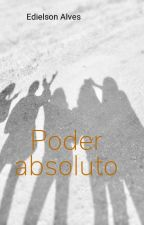 Poder absoluto by EdielsonAlvesLOve
