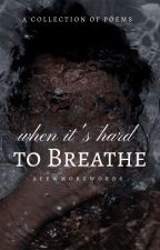 POEMS | When It's Hard to Breathe by afewmorewords
