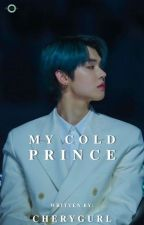 MY COLD PRINCE: HIS COLD HEART||CHOI YEONJUN FF by cherygurl