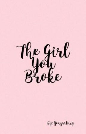 The girl you broke by yenzuatury