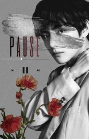 P A U S E [BTS taehyung fanfiction] by 360-cm
