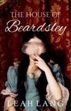 The House of Beardsley by flowersforleah