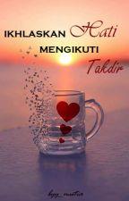 Ikhlaskan Hati Mengikuti Takdir by byy_mutia