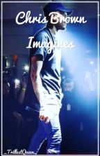 Chris Brown Imagines by _TrillestQueen_
