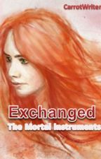 Exchanged (The mortal instruments fanfiction) by CarrotWriter