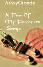 *Few Of My Favorite Songs* !! :) by AshyyGrande